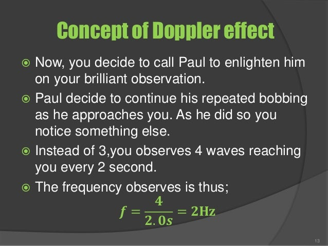 Concept of Doppler effect  Now, you decide to call Paul to enlighten him on your brilliant observation.  Paul decide to ...
