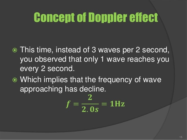 Concept of Doppler effect  This time, instead of 3 waves per 2 second, you observed that only 1 wave reaches you every 2 ...