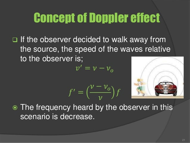 Concept of Doppler effect  If the observer decided to walk away from the source, the speed of the waves relative to the o...