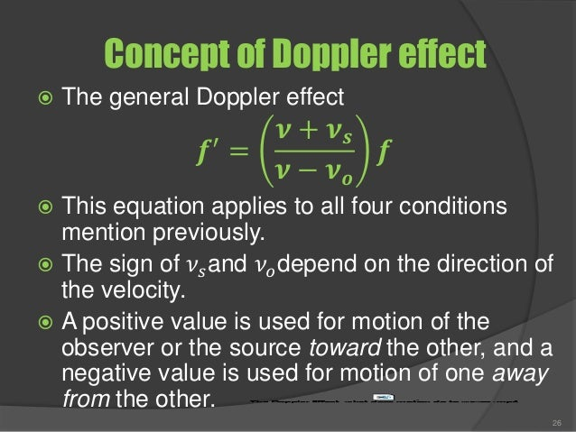 Concept of Doppler effect  The general Doppler effect 𝒇′ = 𝝂 + 𝝂 𝒔 𝝂 − 𝝂 𝒐 𝒇  This equation applies to all four conditio...