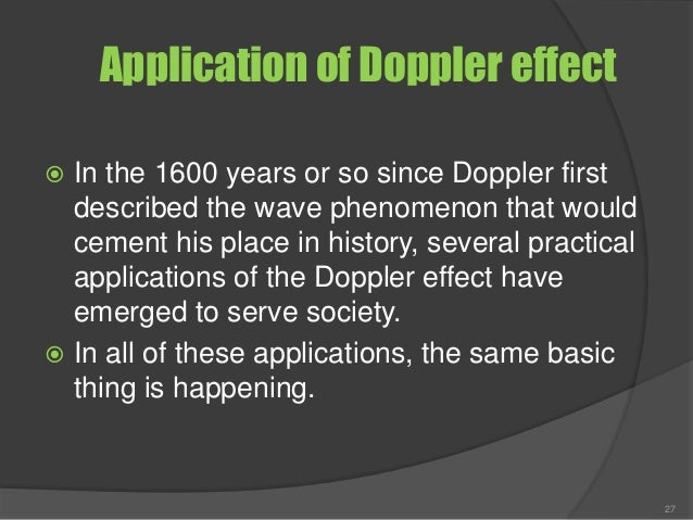 Application of Doppler effect  In the 1600 years or so since Doppler first described the wave phenomenon that would cemen...