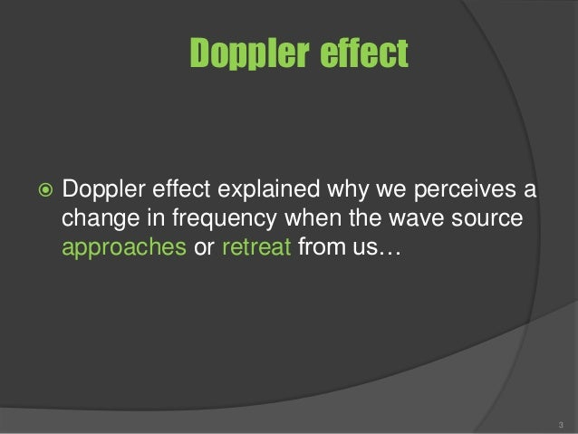 Doppler effect  Doppler effect explained why we perceives a change in frequency when the wave source approaches or retrea...