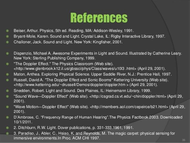 References  Beiser, Arthur. Physics, 5th ed. Reading, MA: Addison-Wesley, 1991.  Bryant-Mole, Karen. Sound and Light. Cr...