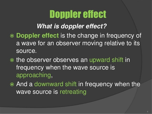 Doppler effect What is doppler effect?  Doppler effect is the change in frequency of a wave for an observer moving relati...