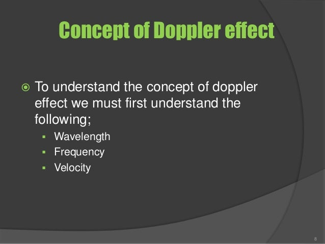 Concept of Doppler effect  To understand the concept of doppler effect we must first understand the following;  Waveleng...