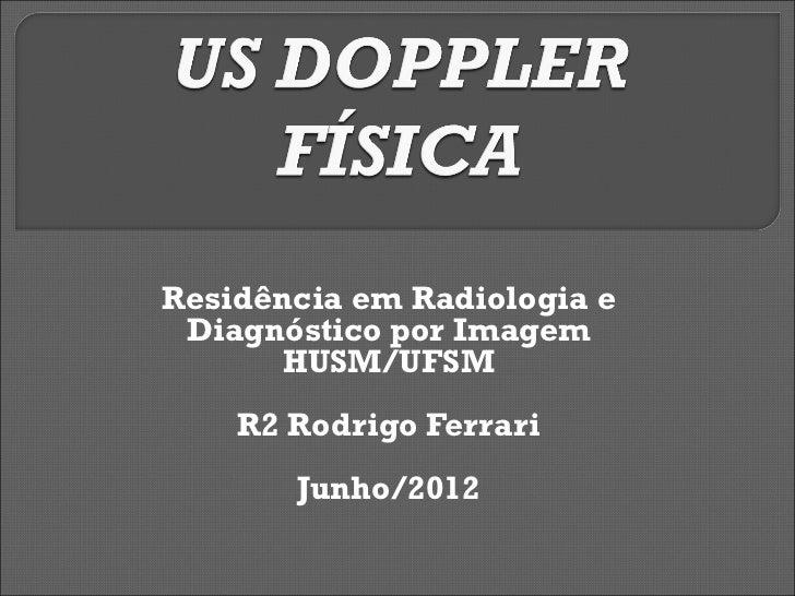 Residência em Radiologia e Diagnóstico por Imagem      HUSM/UFSM    R2 Rodrigo Ferrari       Junho/2012