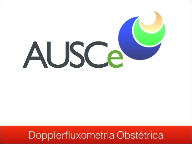 Dopplerfluxometria Obstétrica AUSCe