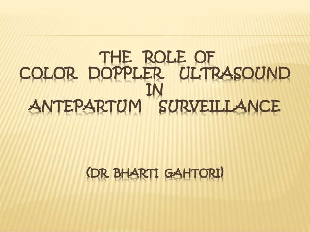 THE ROLE OF  COLOR DOPPLER ULTRASOUND  IN  ANTEPARTUM SURVEILLANCE  (DR BHARTI GAHTORI)