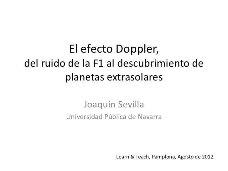 El efecto Doppler,del ruido de la F1 al descubrimiento de         planetas extrasolares              Joaquín Sevilla      ...