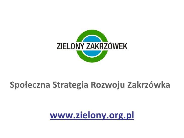 Społeczna Strategia Rozwoju Zakrzówka  www.zielony.org.pl