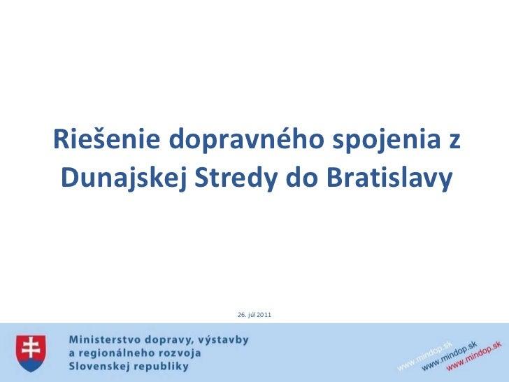 Riešenie dopravného spojenia z Dunajskej Stredy do Bratislavy 26. júl 2011