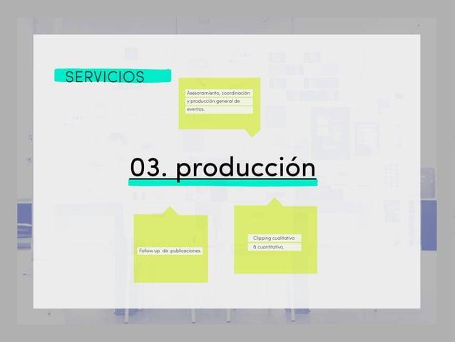 SERVICIOS 03. producción Asesoramiento, coordinación y producción general de eventos. Clipping cualitativo & cuantitativo....