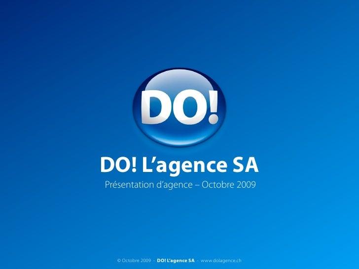 DO! L'agence SA Présentation d'agence – Octobre 2009       © Octobre 2009 - DO! L'agence SA - www.dolagence.ch