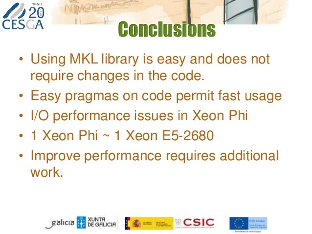 Conclusions • Using MKL library is easy and does not require changes in the code. • Easy pragmas on code permit fast usage...