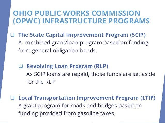 OHIO PUBLIC WORKS COMMISSION (OPWC) INFRASTRUCTURE PROGRAMS ❑ The State Capital Improvement Program (SCIP) A combined gran...