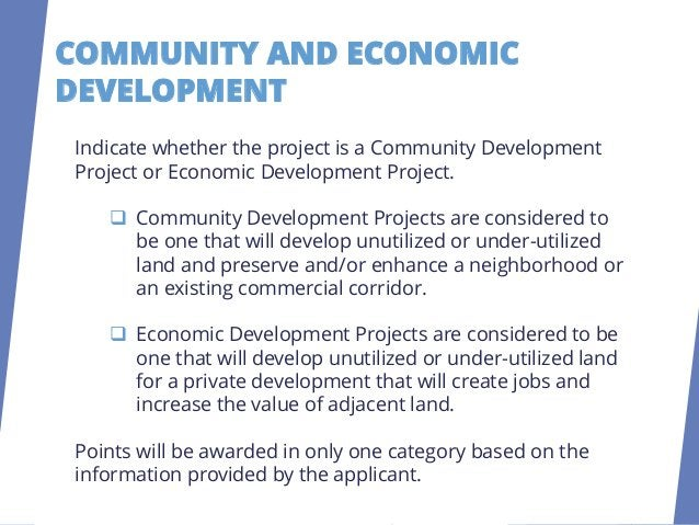 COMMUNITY AND ECONOMIC DEVELOPMENT Check the level of community or economic development that best applies to your project.