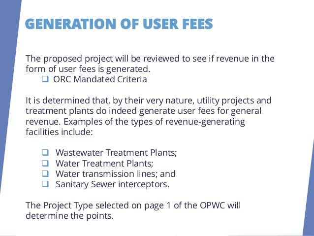 GENERATION OF USER FEES Maximum 5 Points The Project Type selected on page 1 of the OPWC will determine the points. Projec...