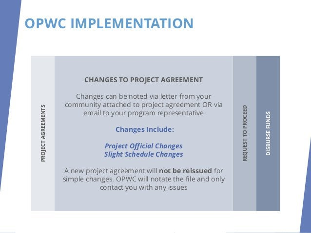 OPWC IMPLEMENTATION DISBURSEFUNDS REQUEST TO PROCEED (RTP) After the signed Project Agreement is returned: OPWC has elimin...