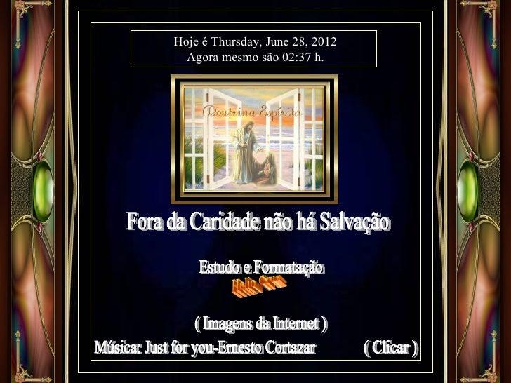 Hoje é Thursday, June 28, 2012  Agora mesmo são 02:37 h.