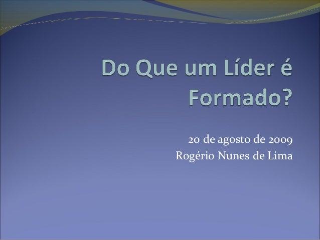 20 de agosto de 2009 Rogério Nunes de Lima