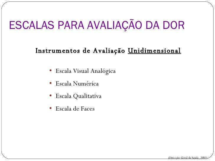 <ul><li>Instrumentos de Avaliação  Unidimensional </li></ul><ul><ul><li>Escala Visual Analógica </li></ul></ul><ul><ul><li...