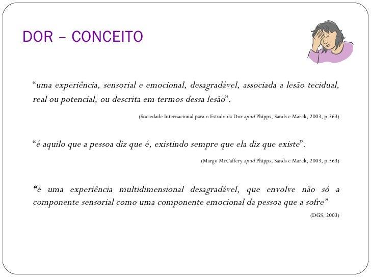 """DOR – CONCEITO <ul><li>"""" uma experiência, sensorial e emocional, desagradável, associada a lesão tecidual, real ou potenci..."""