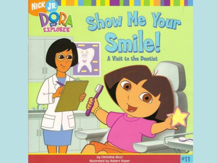 Hello! I'm Dora. Today I'm going to the                dentist!