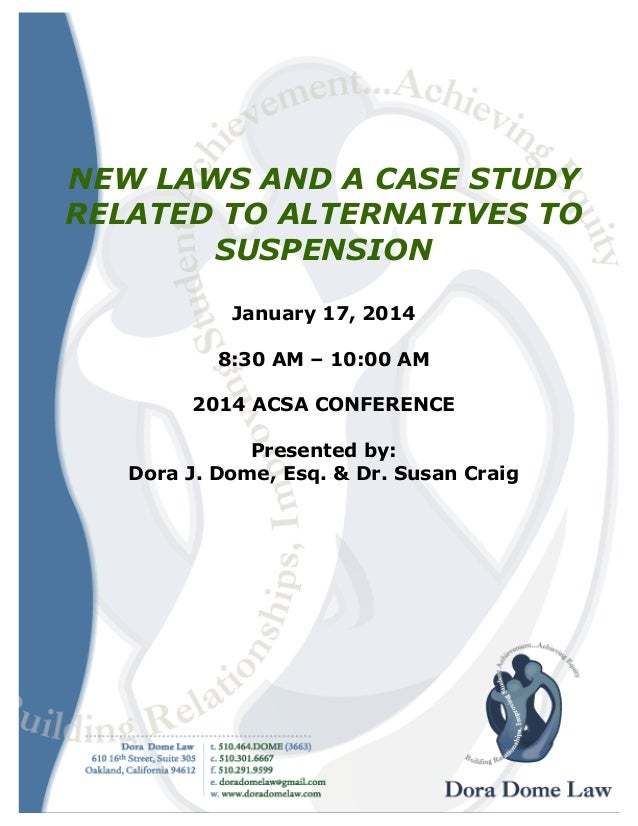 NEW LAWS AND A CASE STUDY RELATED TO ALTERNATIVES TO SUSPENSION January 17, 2014 8:30 AM – 10:00 AM 2014 ACSA CONFERENCE P...