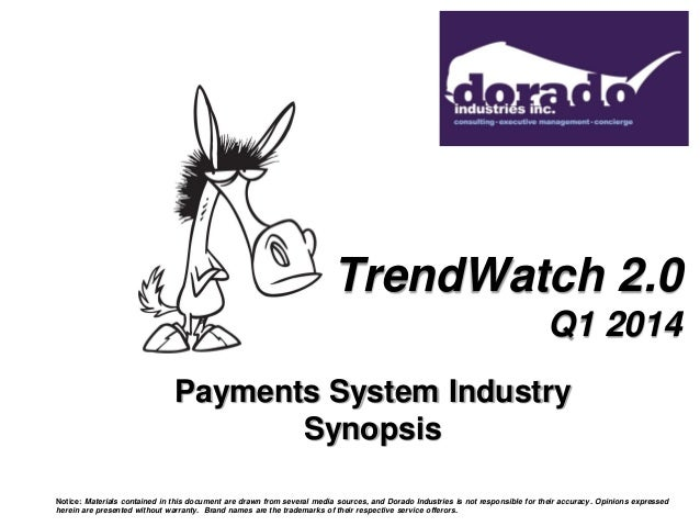 TrendWatch 2.0 Q1 2014 Payments System Industry Synopsis Notice: Materials contained in this document are drawn from sever...