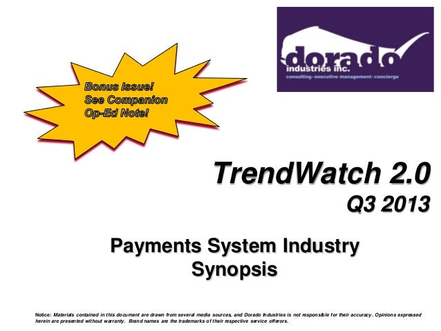 TrendWatch 2.0 Q3 2013 Payments System Industry Synopsis Notice: Materials contained in this document are drawn from sever...
