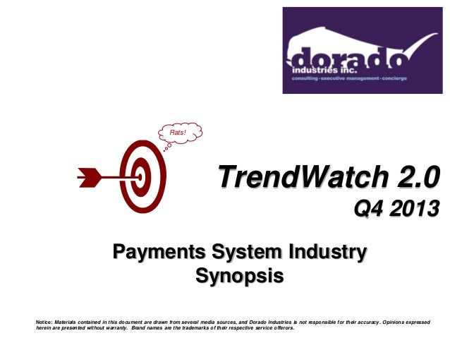 Rats!  TrendWatch 2.0 Q4 2013 Payments System Industry Synopsis Notice: Materials contained in this document are drawn fro...