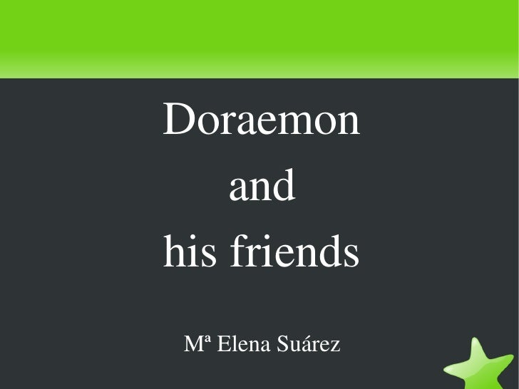 Doraemon        and    his friends     Mª Elena Suárez
