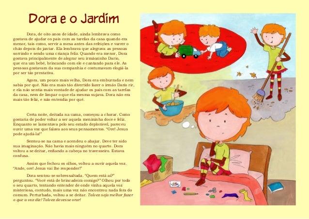 Dora, de oito anos de idade, ainda lembrava como gostava de ajudar os pais com as tarefas da casa quando era menor, tais c...