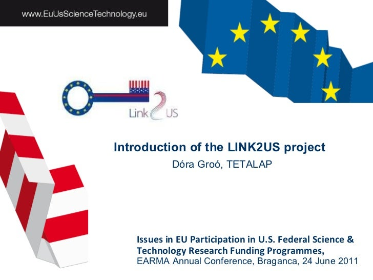 Introduction of the LINK2US project   Dóra Groó, TETALAP Issues in EU Participation in U.S. Federal Science & Technology R...