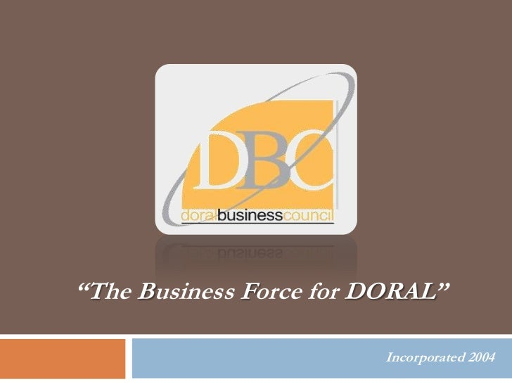 """The Business Force for DORAL""                         Incorporated 2004"