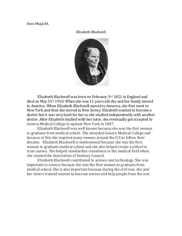 Dora Mujaj 8A                              Elizabeth Blackwell       Elizabeth Blackwell was born on February 3rd 1821 in ...