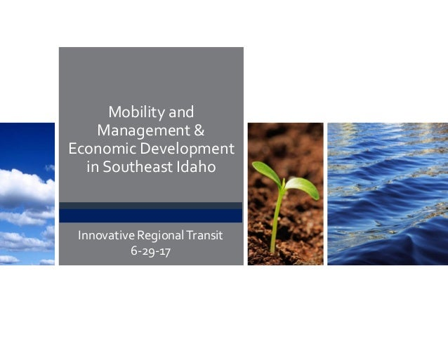 Mobility and  Management &  Economic Development  in Southeast Idaho   Innovative Regional Transit         6‐29‐17
