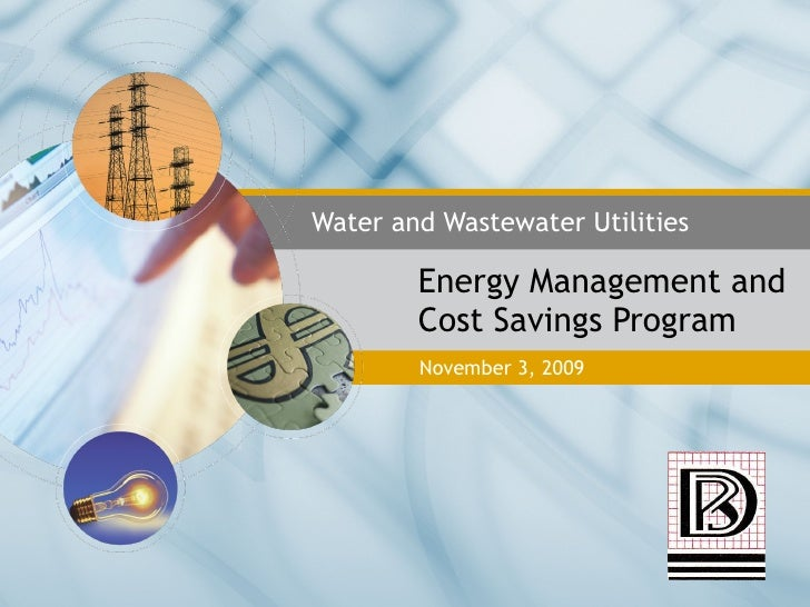 Energy Management and Cost Savings Program Water and Wastewater Utilities November 3, 2009