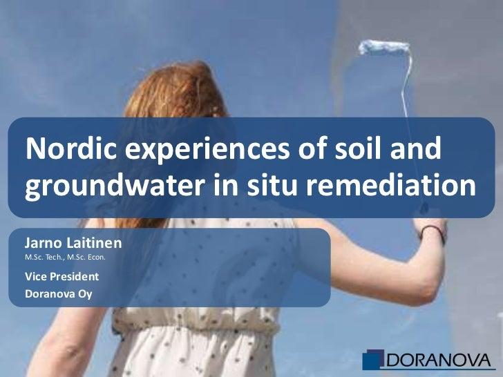 Nordic experiences of soil andgroundwater in situ remediationJarno LaitinenM.Sc. Tech., M.Sc. Econ.Vice PresidentDoranova Oy