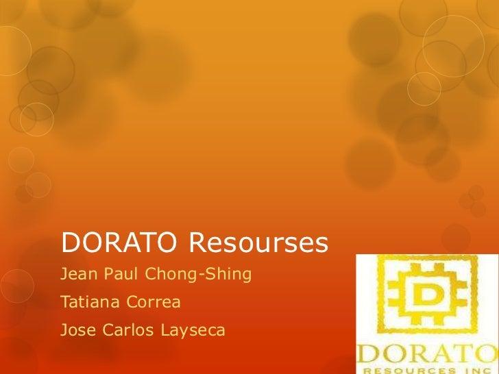 DORATO Resourses<br />Jean Paul Chong-Shing<br />Tatiana Correa<br />Jose Carlos Layseca<br />