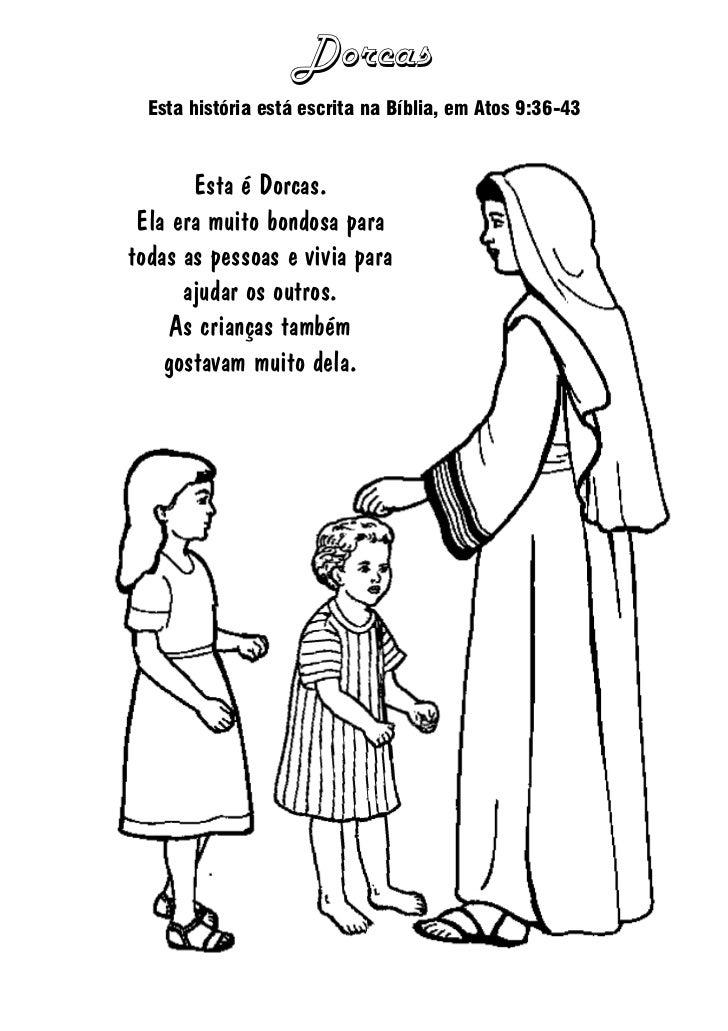 Dorcas  Esta história está escrita na Bíblia, em Atos 9:36-43       Esta é Dorcas. Ela era muito bondosa paratodas as pess...