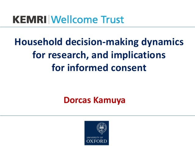 Household decision-making dynamics for research, and implications for informed consent Dorcas Kamuya