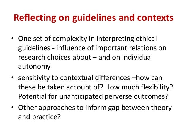 Reflecting on guidelines and contexts • One set of complexity in interpreting ethical guidelines - influence of important ...