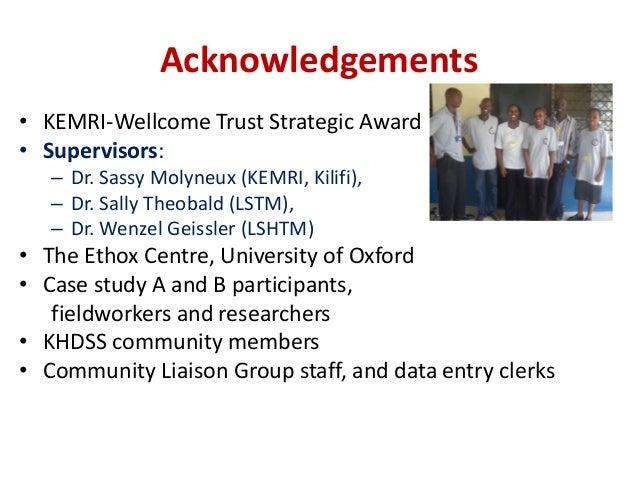 Acknowledgements • KEMRI-Wellcome Trust Strategic Award • Supervisors: – Dr. Sassy Molyneux (KEMRI, Kilifi), – Dr. Sally T...