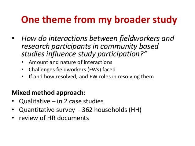 One theme from my broader study • How do interactions between fieldworkers and research participants in community based st...