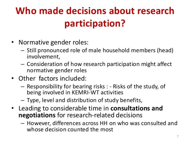 Who made decisions about research participation? • Normative gender roles: – Still pronounced role of male household membe...