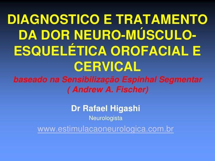 DIAGNOSTICO E TRATAMENTO  DA DOR NEURO-MÚSCULO- ESQUELÉTICA OROFACIAL E         CERVICALbaseado na Sensibilização Espinhal...