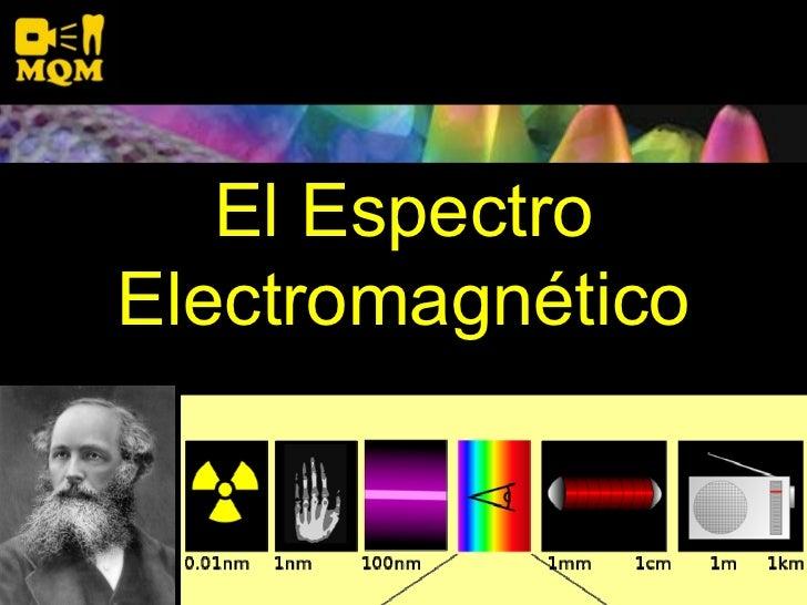 El Espectro<br /> Electromagnético<br />