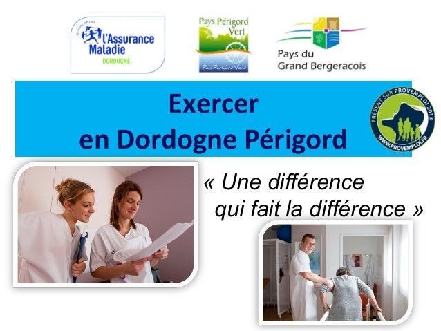 Exercer en Dordogne Périgord «Unedifférence quifaitladifférence»