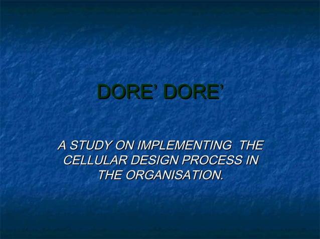 DORE' DORE'DORE' DORE' A STUDY ON IMPLEMENTING THEA STUDY ON IMPLEMENTING THE CELLULAR DESIGN PROCESS INCELLULAR DESIGN PR...